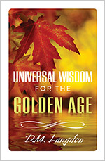 Universal Wisdom for the Golden Age by D.M. Langdon